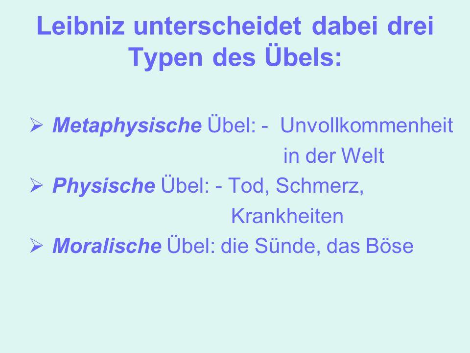 Leibniz unterscheidet dabei drei Typen des Übels: