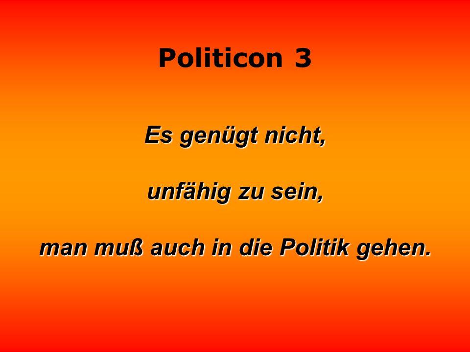 man muß auch in die Politik gehen.