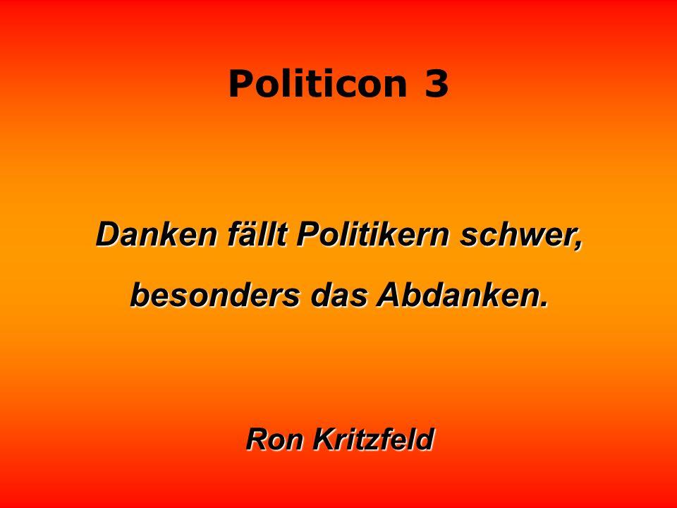 Danken fällt Politikern schwer, besonders das Abdanken.