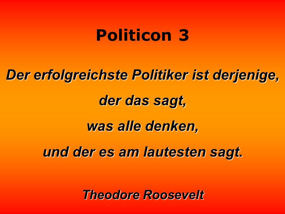 Der erfolgreichste Politiker ist derjenige, der das sagt,