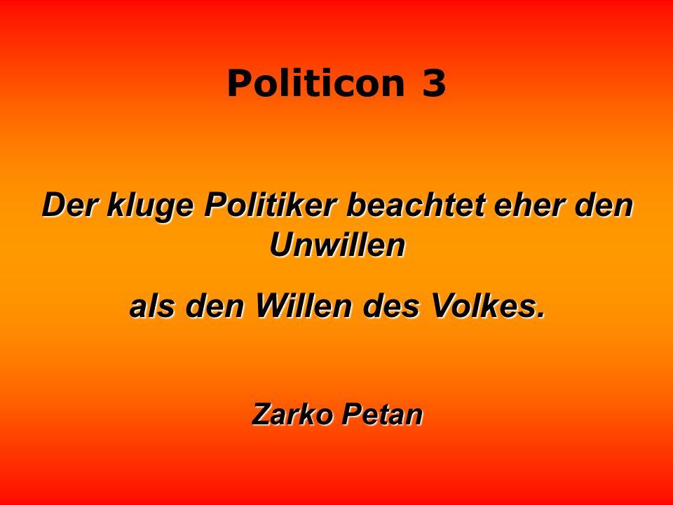 Der kluge Politiker beachtet eher den Unwillen