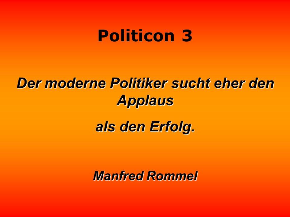 Der moderne Politiker sucht eher den Applaus