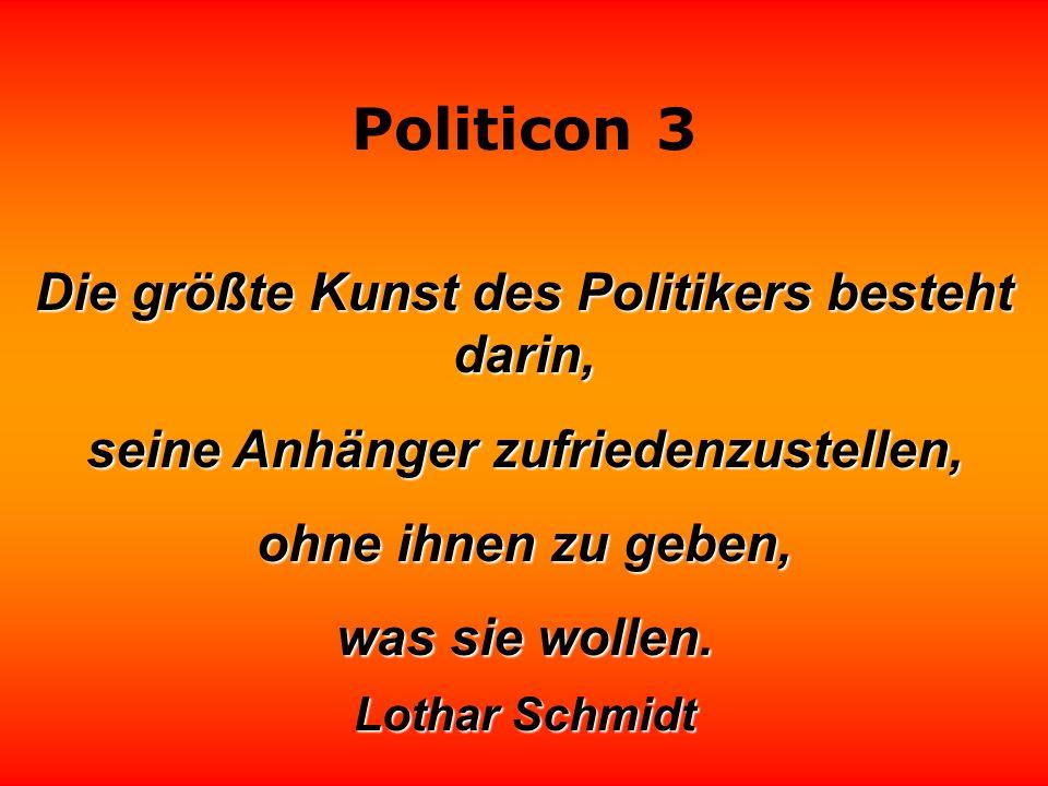 Die größte Kunst des Politikers besteht darin,