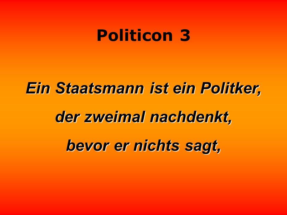 Ein Staatsmann ist ein Politker,