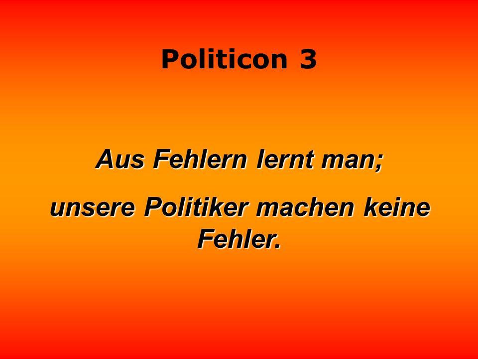 unsere Politiker machen keine Fehler.