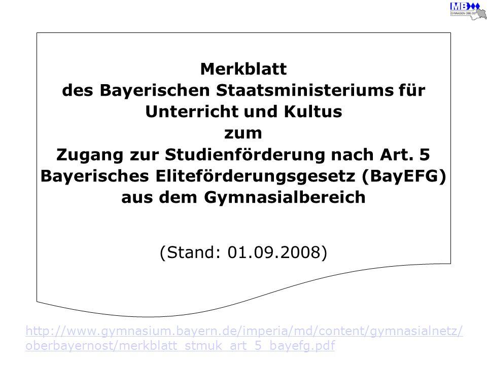 Merkblatt des Bayerischen Staatsministeriums für Unterricht und Kultus zum Zugang zur Studienförderung nach Art. 5 Bayerisches Eliteförderungsgesetz (BayEFG) aus dem Gymnasialbereich