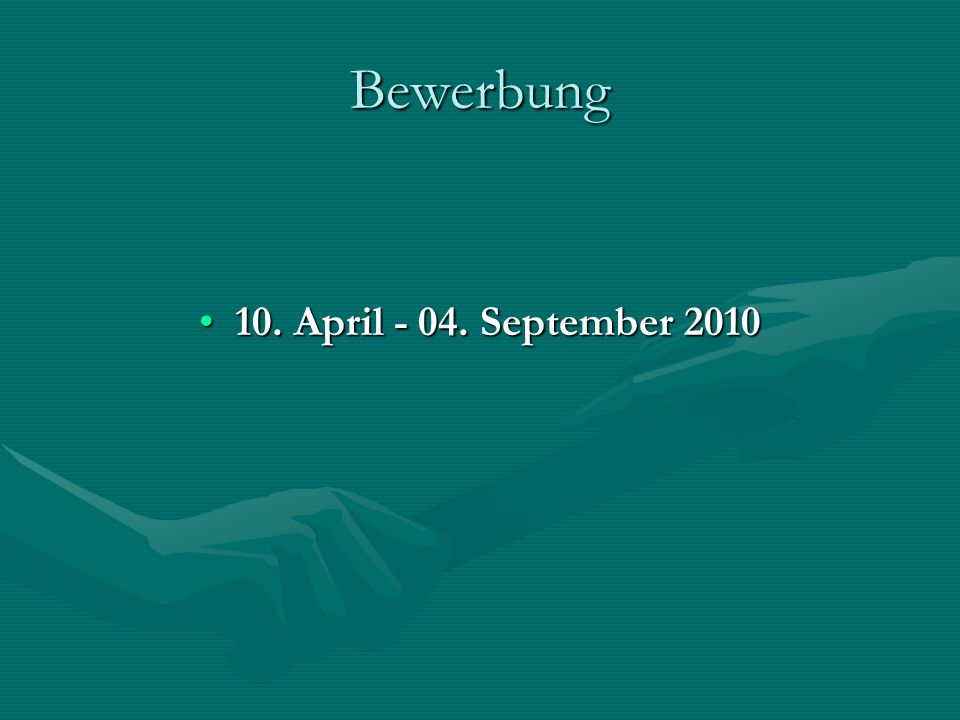 Bewerbung 10. April - 04. September 2010