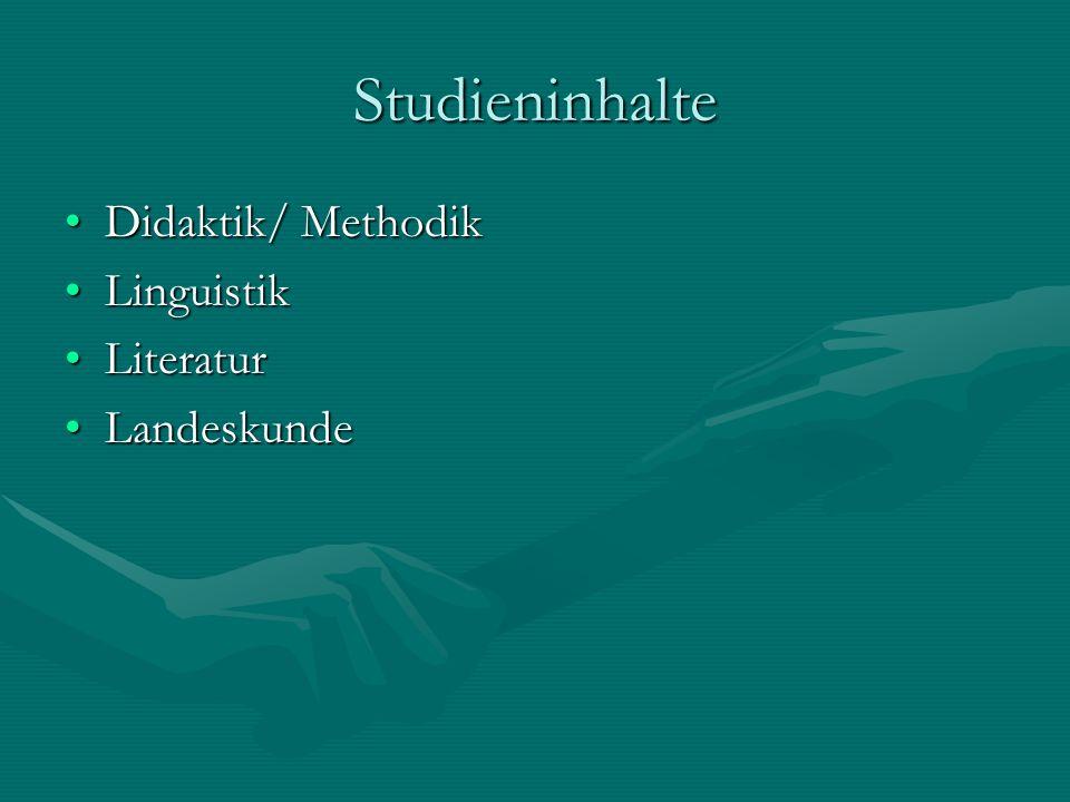 Studieninhalte Didaktik/ Methodik Linguistik Literatur Landeskunde