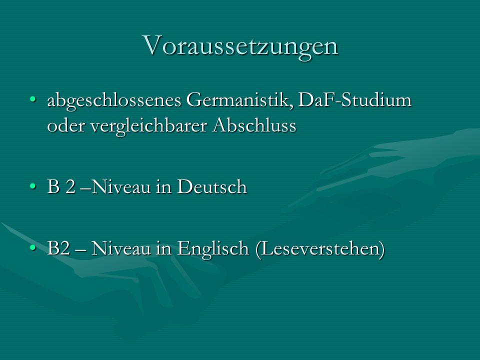 Voraussetzungen abgeschlossenes Germanistik, DaF-Studium oder vergleichbarer Abschluss. B 2 –Niveau in Deutsch.