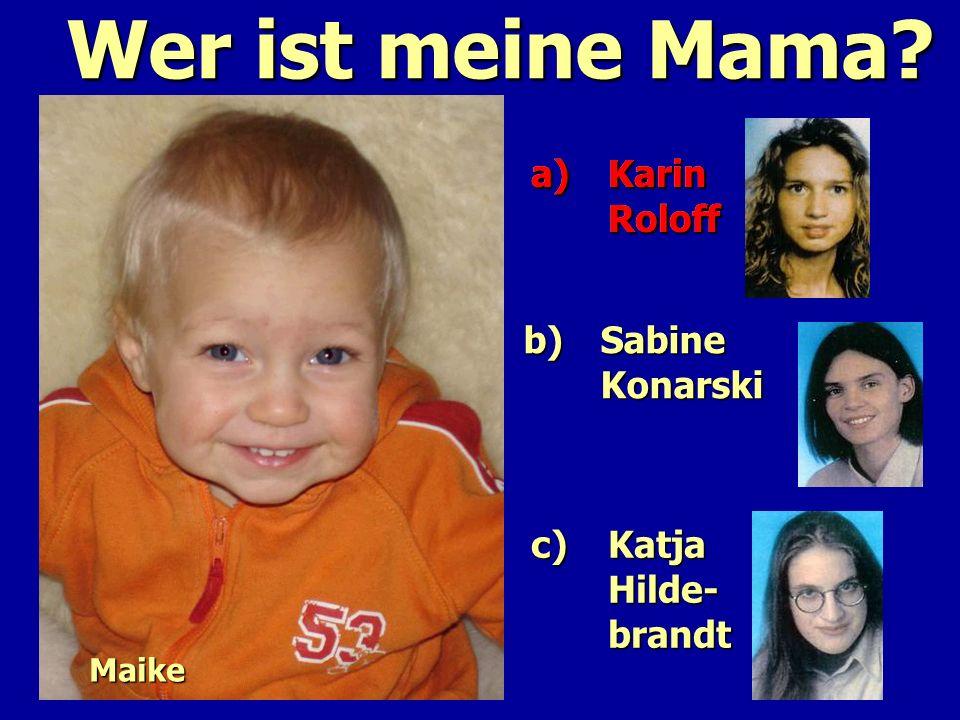 Wer ist meine Mama a) Karin Roloff a) Karin Roloff b) Sabine Konarski