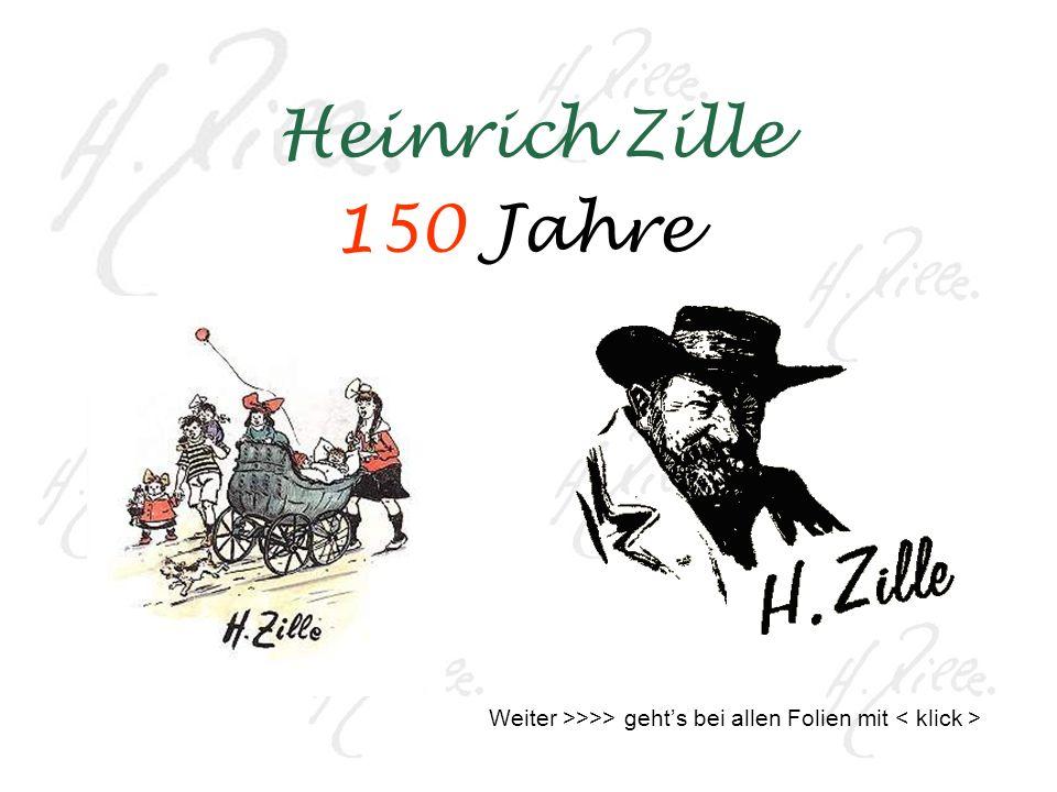 Heinrich Zille 150 Jahre Weiter >>>> geht's bei allen Folien mit < klick >