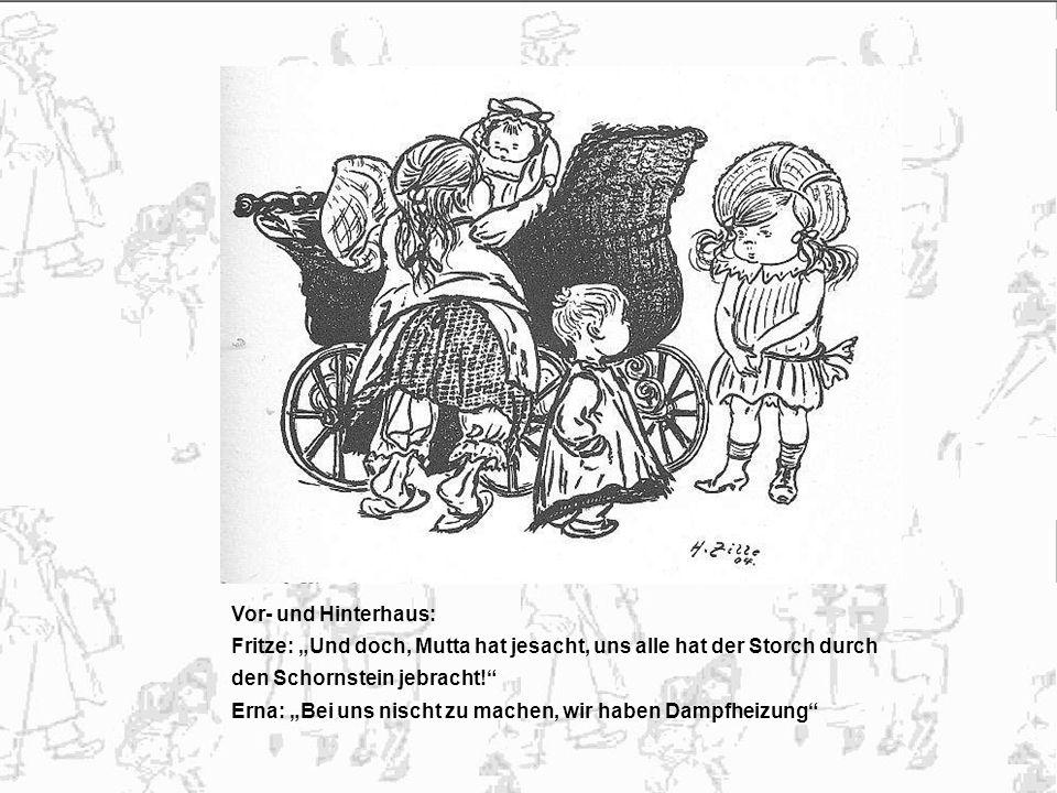 """Vor- und Hinterhaus: Fritze: """"Und doch, Mutta hat jesacht, uns alle hat der Storch durch. den Schornstein jebracht!"""