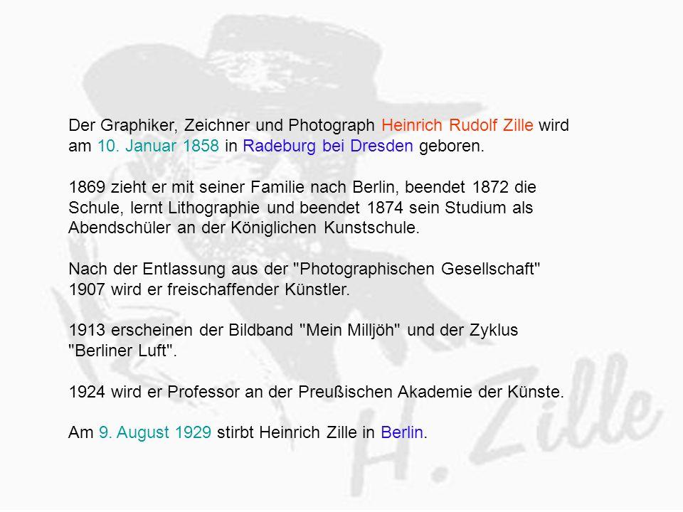 Der Graphiker, Zeichner und Photograph Heinrich Rudolf Zille wird am 10. Januar 1858 in Radeburg bei Dresden geboren.