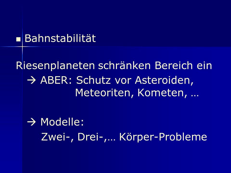 Bahnstabilität Riesenplaneten schränken Bereich ein.  ABER: Schutz vor Asteroiden, Meteoriten, Kometen, …