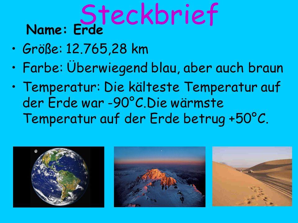 Steckbrief Name: Erde Größe: 12.765,28 km