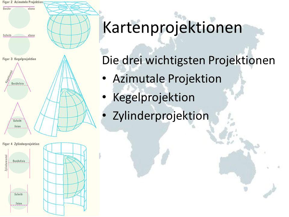 Kartenprojektionen Die drei wichtigsten Projektionen