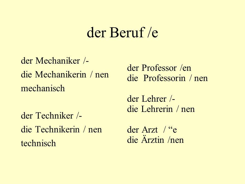 der Beruf /e der Mechaniker /- die Mechanikerin / nen mechanisch