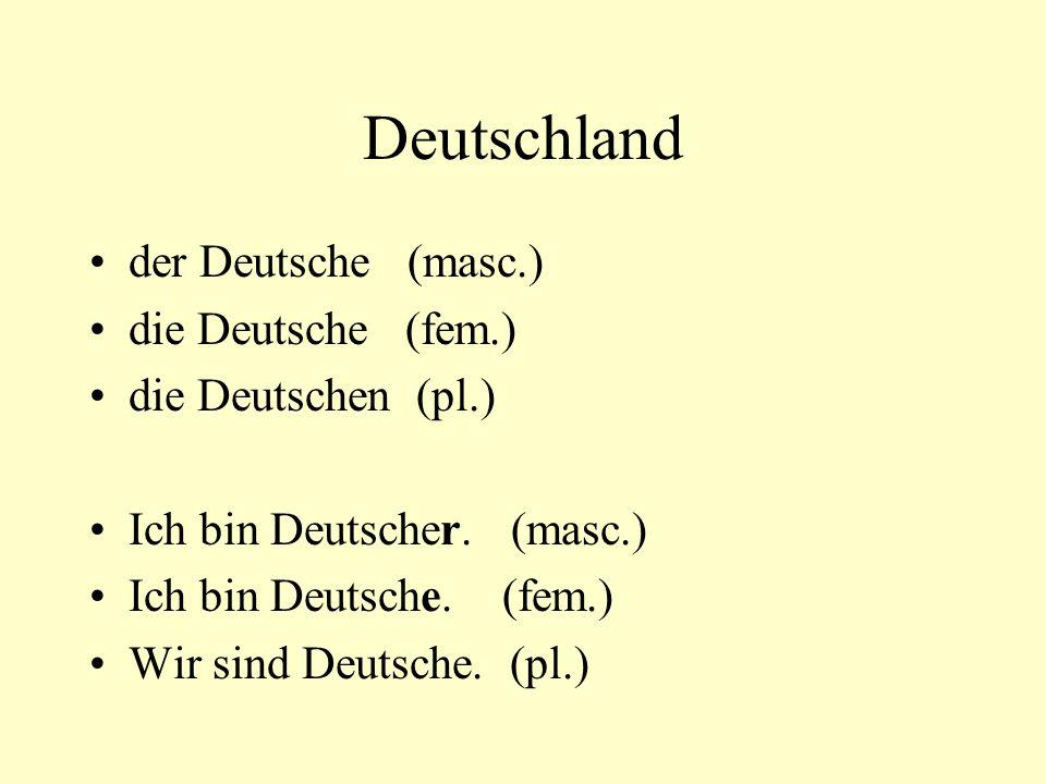Deutschland der Deutsche (masc.) die Deutsche (fem.)