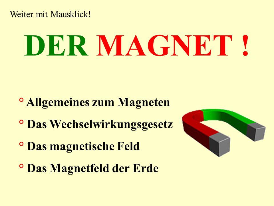 DER MAGNET ! ° Allgemeines zum Magneten ° Das Wechselwirkungsgesetz