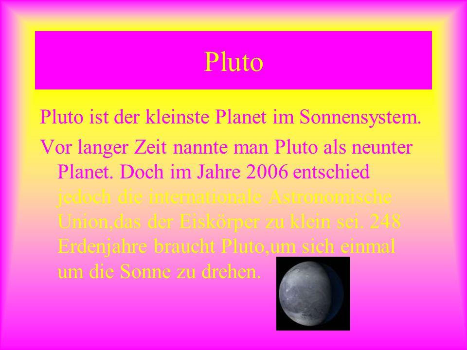 Pluto Pluto ist der kleinste Planet im Sonnensystem.