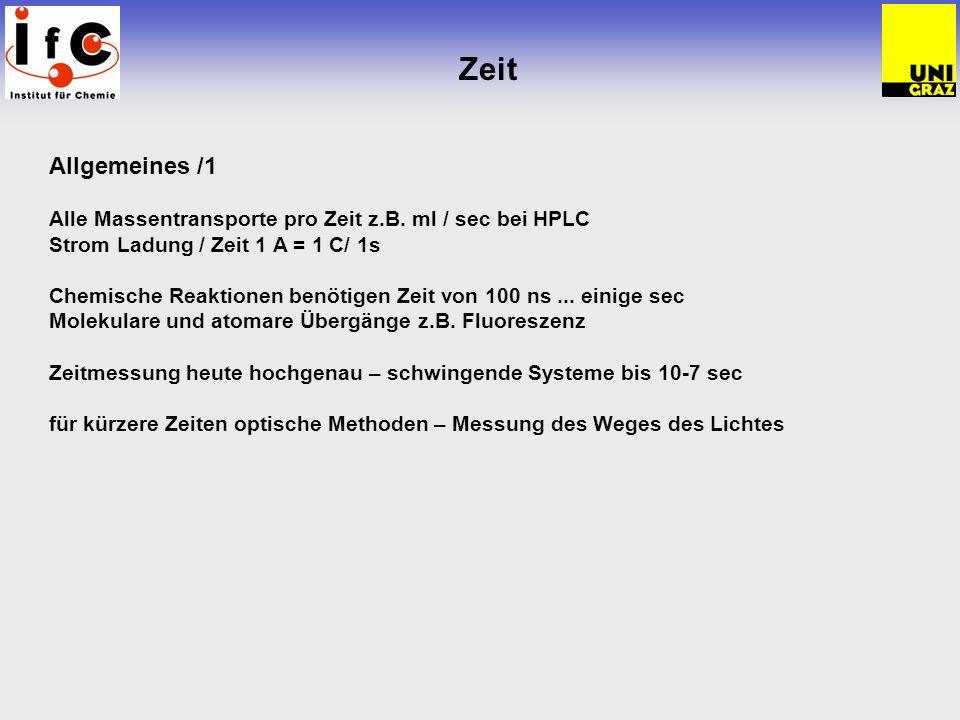 Zeit Allgemeines /1. Alle Massentransporte pro Zeit z.B. ml / sec bei HPLC. Strom Ladung / Zeit 1 A = 1 C/ 1s.