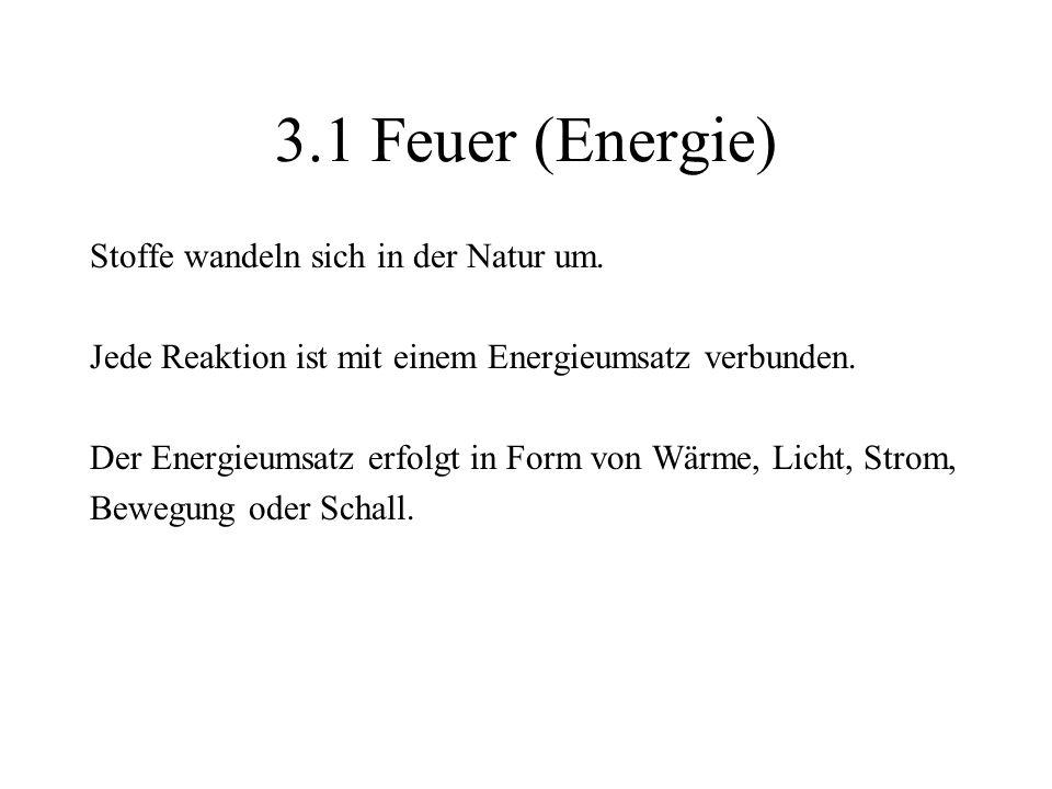 3.1 Feuer (Energie) Stoffe wandeln sich in der Natur um.
