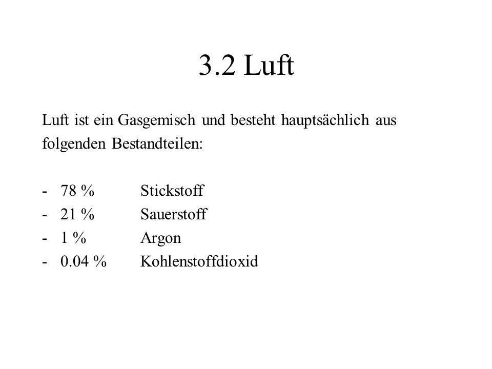 3.2 Luft Luft ist ein Gasgemisch und besteht hauptsächlich aus