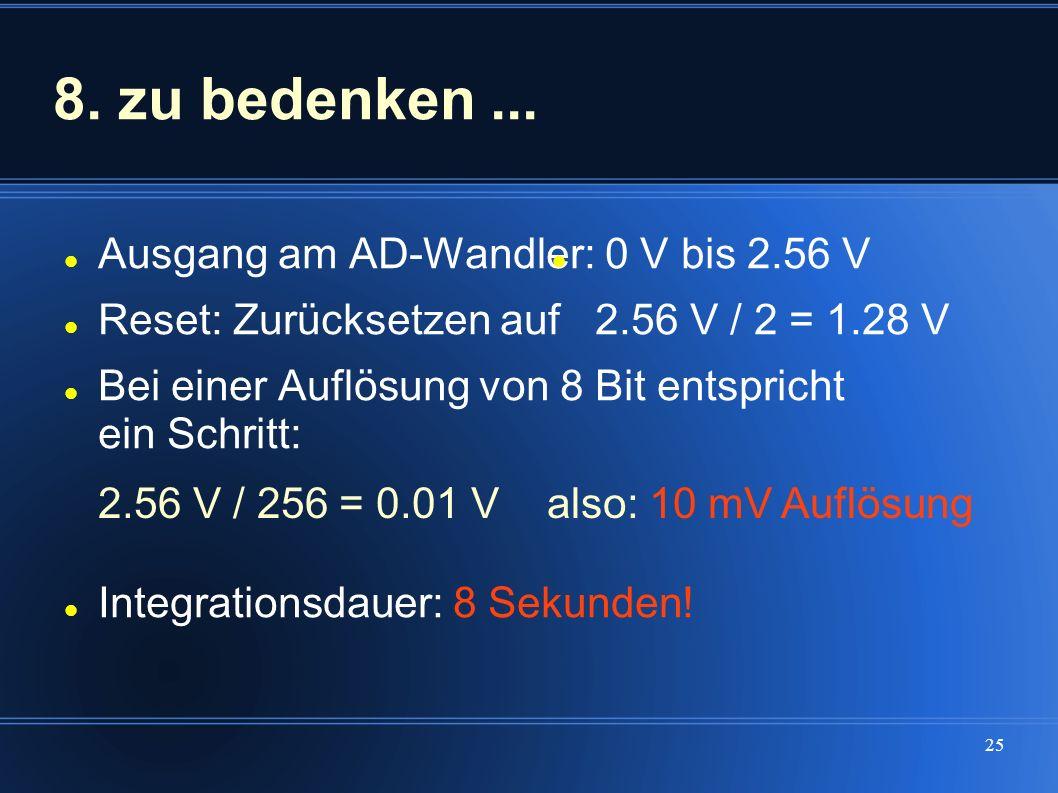 8. zu bedenken ... Ausgang am AD-Wandler: 0 V bis 2.56 V