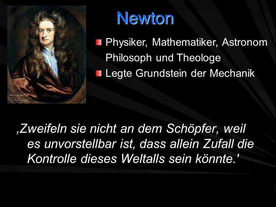 NewtonPhysiker, Mathematiker, Astronom. Philosoph und Theologe. Legte Grundstein der Mechanik.