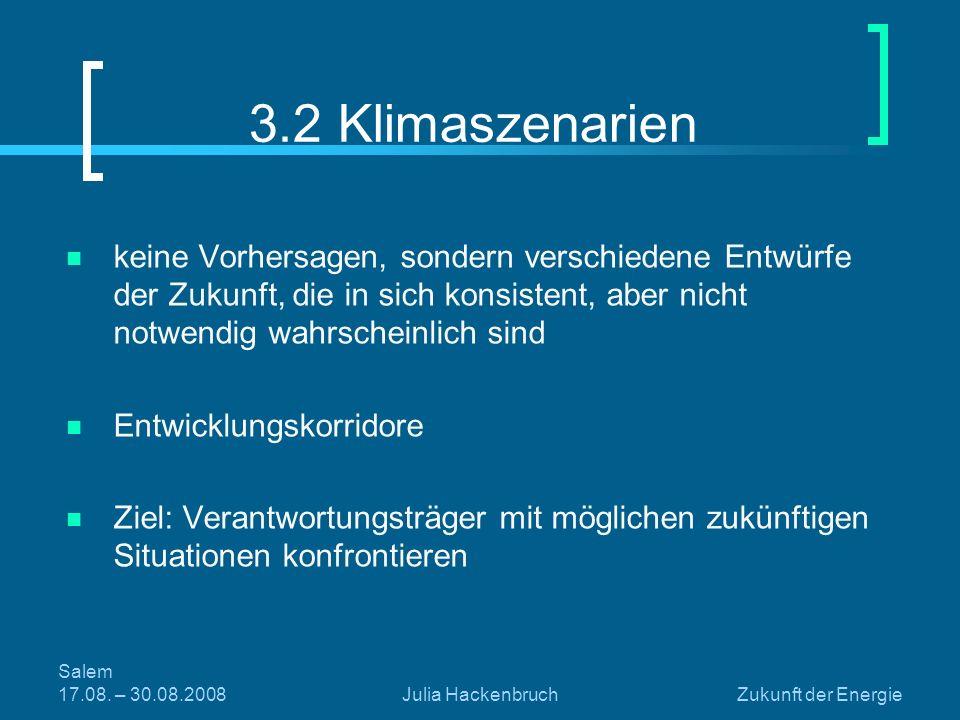 3.2 Klimaszenarien keine Vorhersagen, sondern verschiedene Entwürfe der Zukunft, die in sich konsistent, aber nicht notwendig wahrscheinlich sind.
