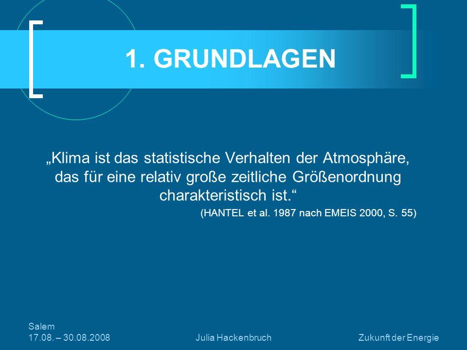 """1. GRUNDLAGEN """"Klima ist das statistische Verhalten der Atmosphäre, das für eine relativ große zeitliche Größenordnung charakteristisch ist."""