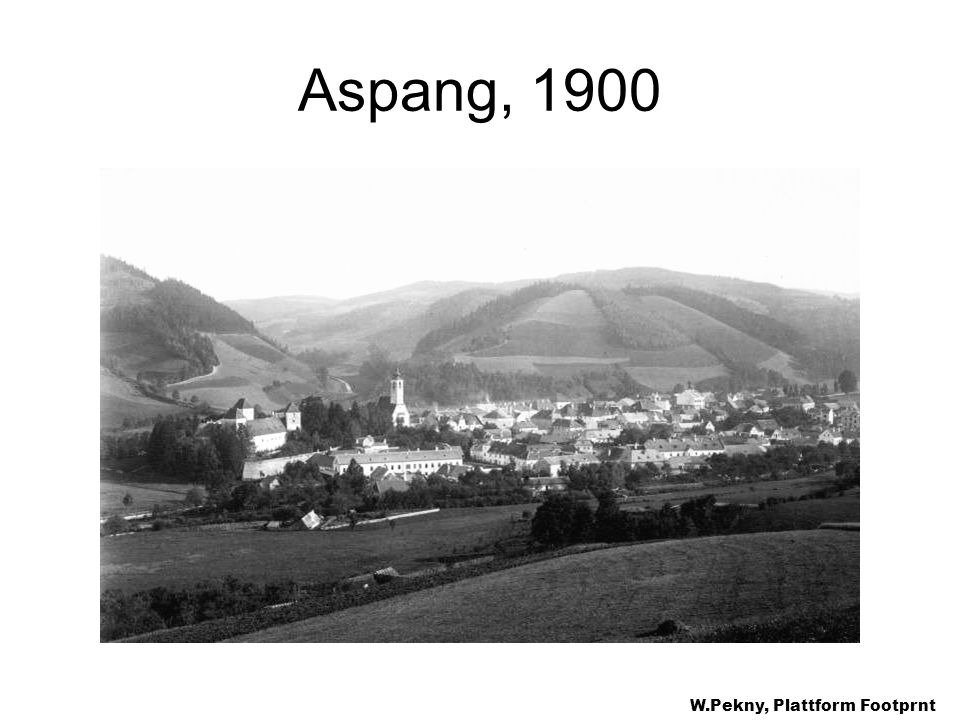 Aspang, 1900 A development significant at the landscape level: