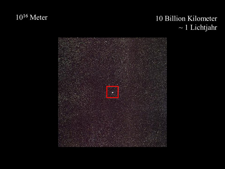 1016 Meter 10 Billion Kilometer ~ 1 Lichtjahr