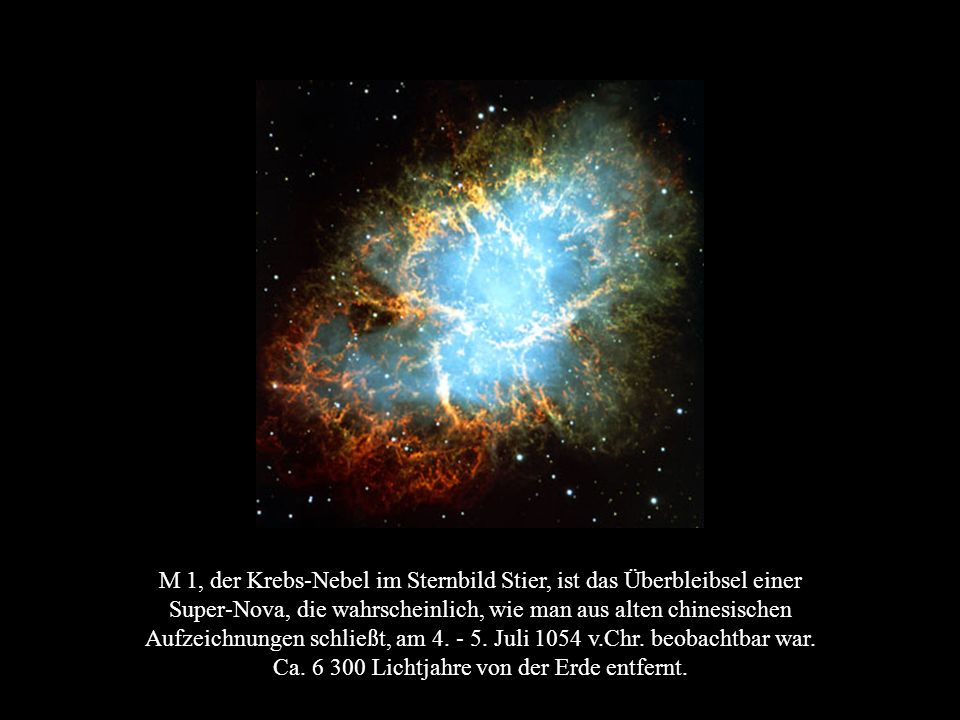 M 1, der Krebs-Nebel im Sternbild Stier, ist das Überbleibsel einer Super-Nova, die wahrscheinlich, wie man aus alten chinesischen Aufzeichnungen schließt, am 4.