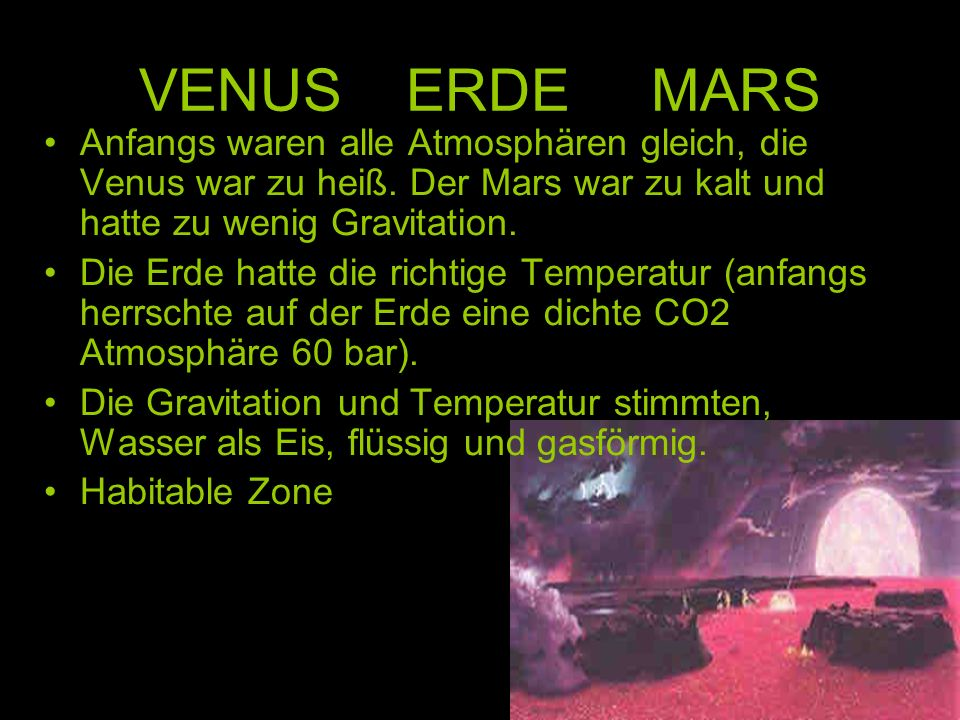 VENUS ERDE MARS Anfangs waren alle Atmosphären gleich, die Venus war zu heiß. Der Mars war zu kalt und hatte zu wenig Gravitation.