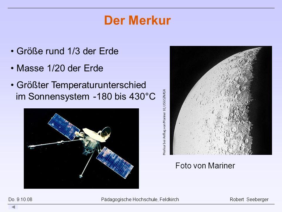 Der Merkur Größe rund 1/3 der Erde Masse 1/20 der Erde