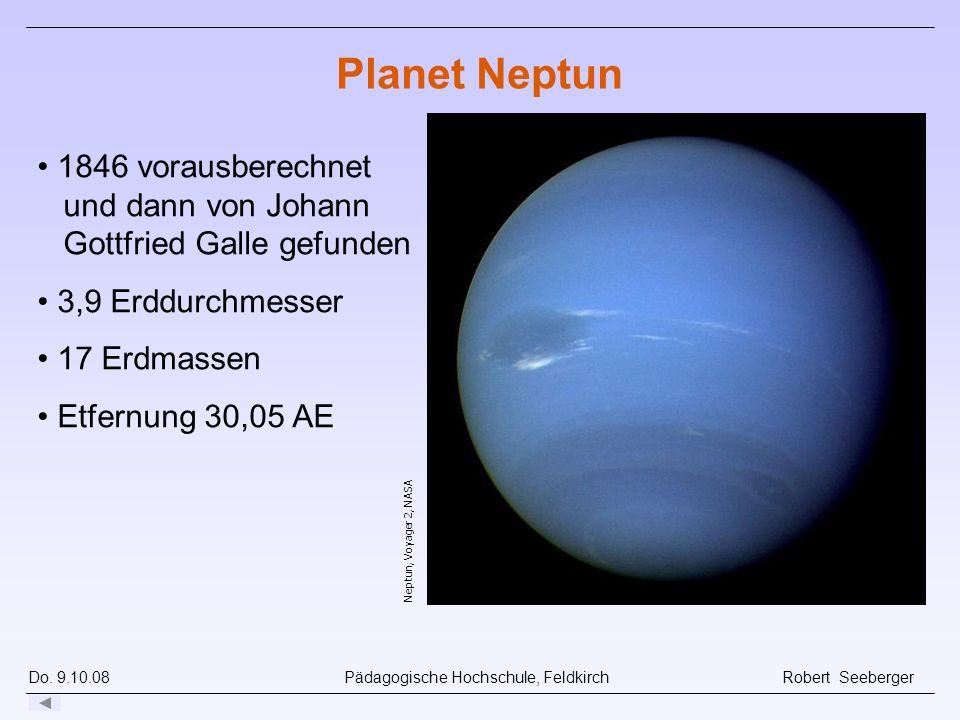 Planet Neptun 1846 vorausberechnet und dann von Johann Gottfried Galle gefunden. 3,9 Erddurchmesser.