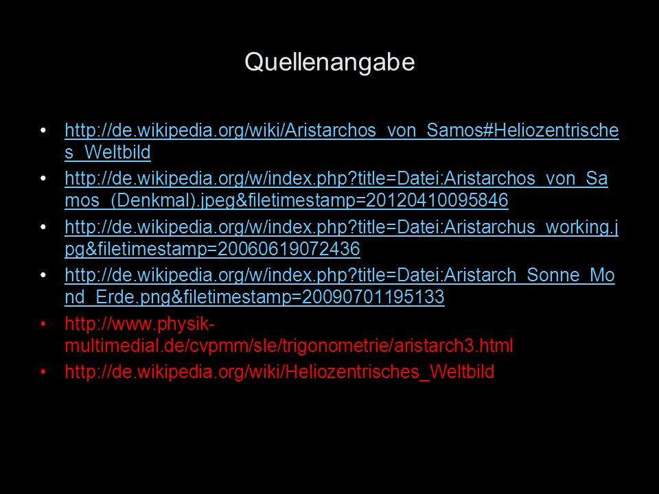 Quellenangabe http://de.wikipedia.org/wiki/Aristarchos_von_Samos#Heliozentrisches_Weltbild.