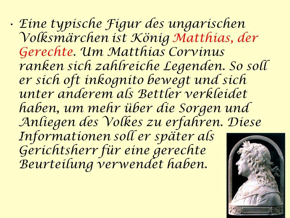 Eine typische Figur des ungarischen Volksmärchen ist König Matthias, der Gerechte.