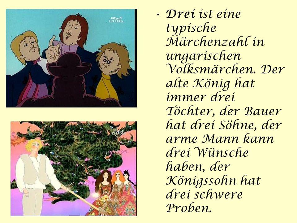 Drei ist eine typische Märchenzahl in ungarischen Volksmärchen