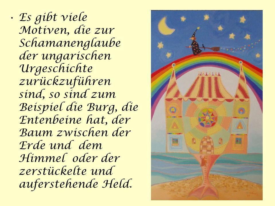 Es gibt viele Motiven, die zur Schamanenglaube der ungarischen Urgeschichte zurückzuführen sind, so sind zum Beispiel die Burg, die Entenbeine hat, der Baum zwischen der Erde und dem Himmel oder der zerstückelte und auferstehende Held.