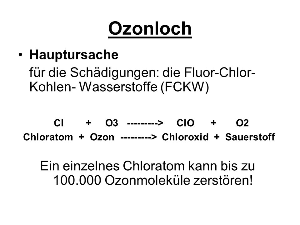 Chloratom + Ozon ---------> Chloroxid + Sauerstoff