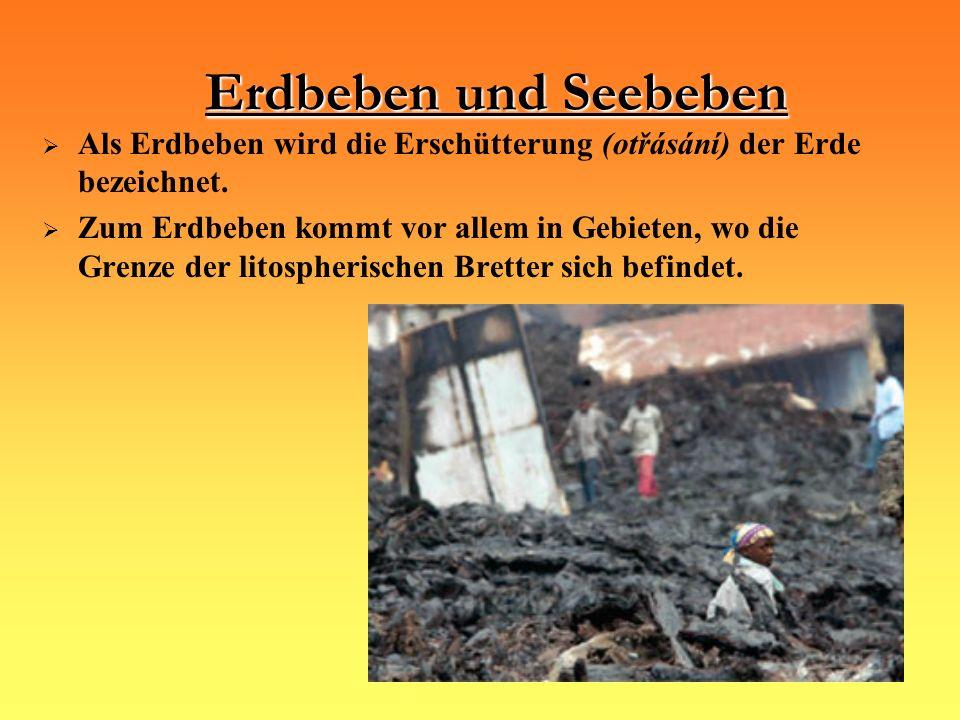 Erdbeben und Seebeben Als Erdbeben wird die Erschütterung (otřásání) der Erde bezeichnet.