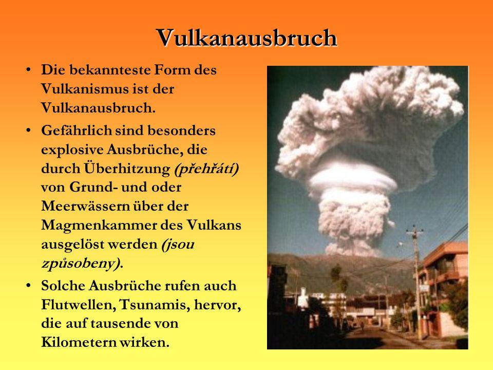 Vulkanausbruch Die bekannteste Form des Vulkanismus ist der Vulkanausbruch.