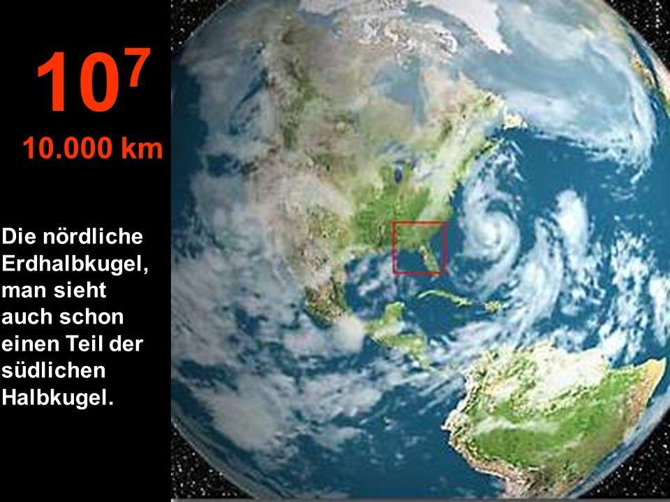 107 10.000 km Die nördliche Erdhalbkugel, man sieht auch schon einen Teil der südlichen Halbkugel.