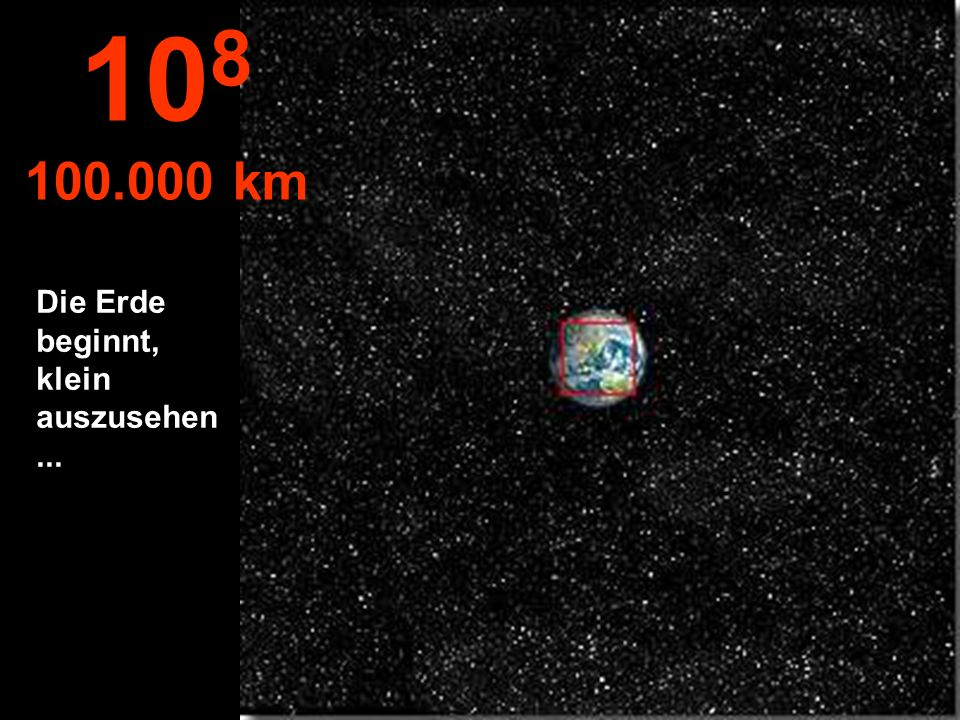 108 100.000 km Die Erde beginnt, klein auszusehen ...