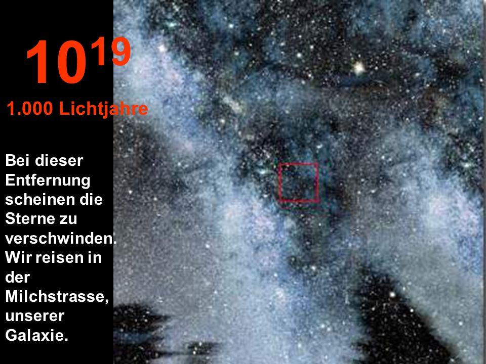 1019 1.000 Lichtjahre. Bei dieser Entfernung scheinen die Sterne zu verschwinden.