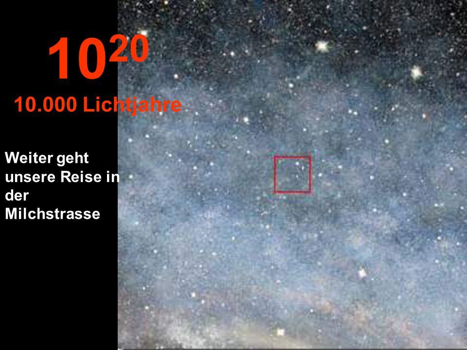1020 10.000 Lichtjahre Weiter geht unsere Reise in der Milchstrasse