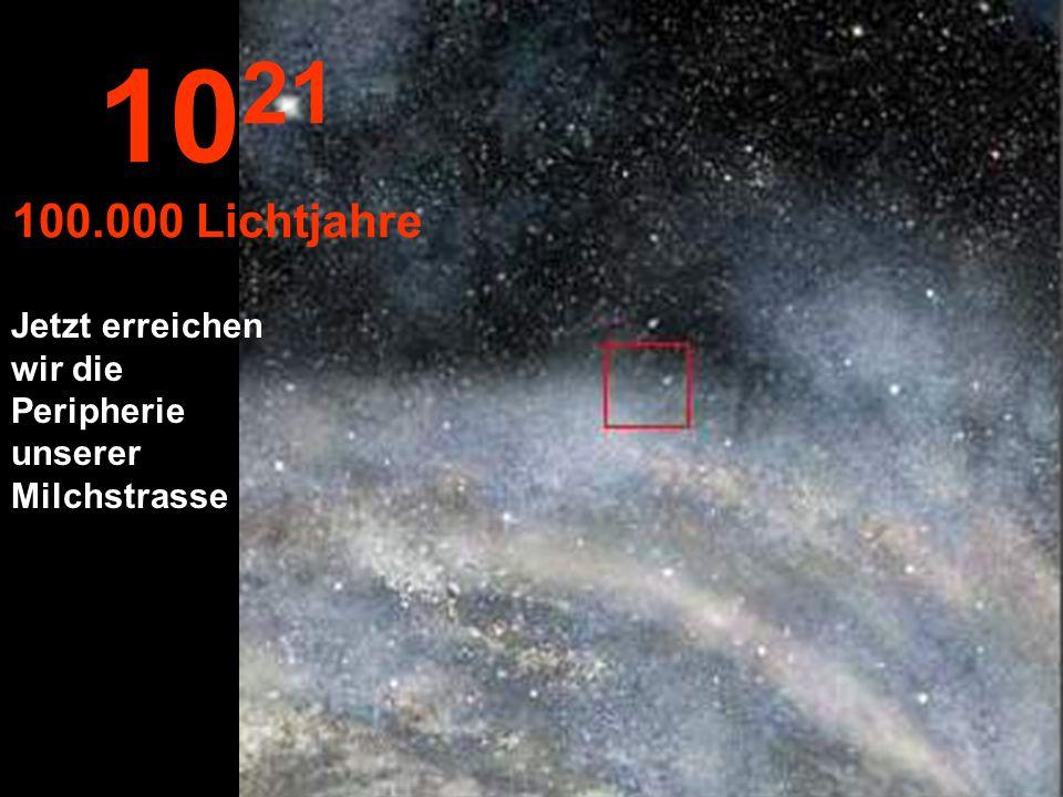 1021 100.000 Lichtjahre Jetzt erreichen wir die Peripherie unserer Milchstrasse