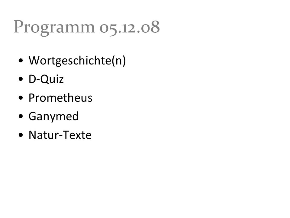 Programm 05.12.08 Wortgeschichte(n) D-Quiz Prometheus Ganymed